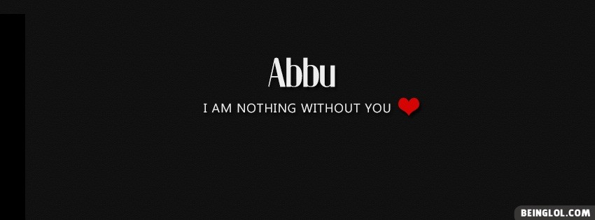 Abbu I Am Nothing Without You Facebook Cover