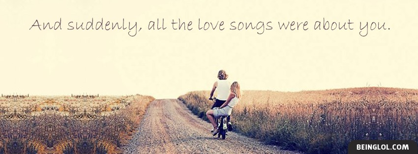 All The Love Songs Were About You Facebook Cover