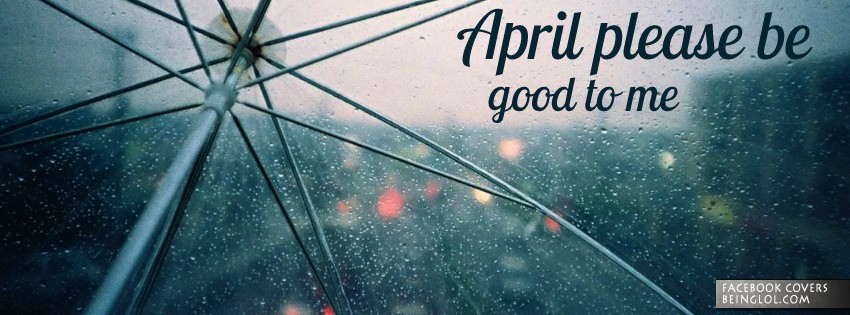 April Please Be Good To Me Facebook Cover