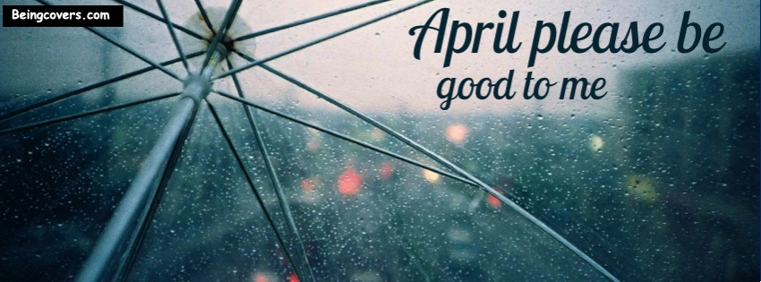 April ! Please Be Good To Me Facebook Cover
