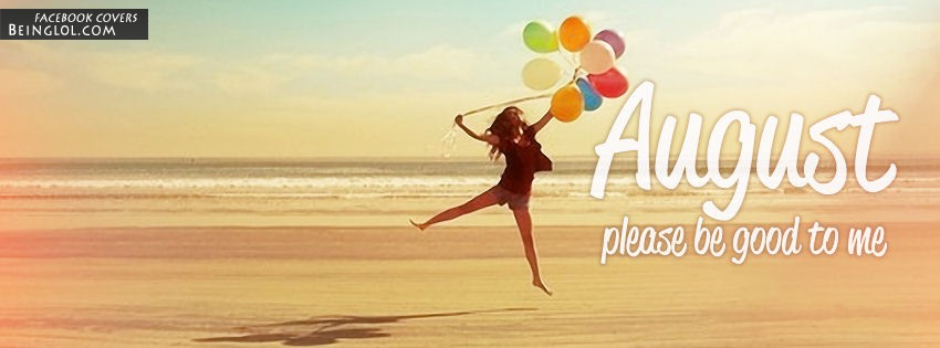 August Please Be Good To Me Facebook Cover