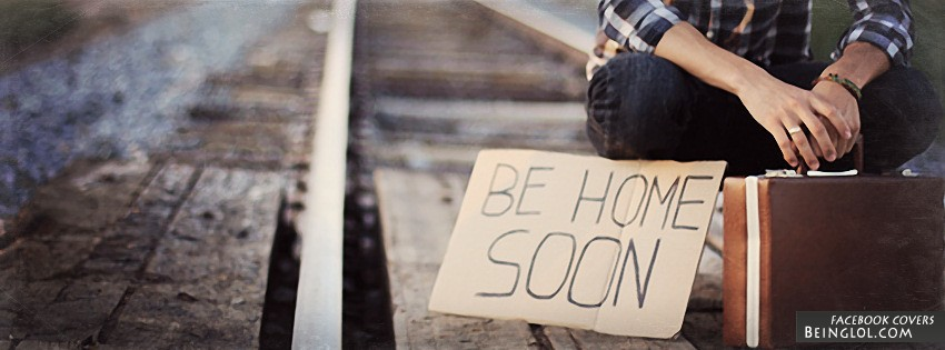 Be Home Soon Facebook Cover