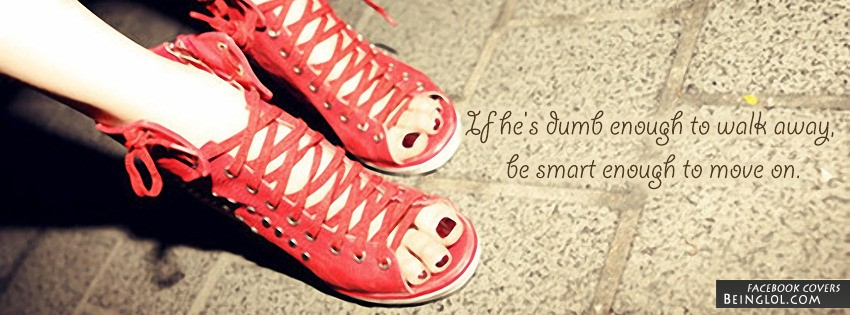 Be Smart Enough To Move On Facebook Cover