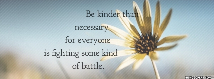 Be Kinder Than Necessary Facebook Cover