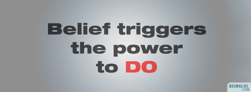 Believe Triggers The Power Facebook Cover
