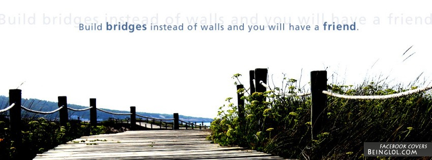 Build Bridges Instead Of Walls Facebook Cover