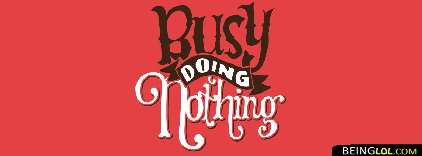 Busy Doing Nothing Facebook Cover