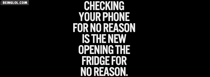 Checking Your Phone For No Reason Facebook Cover