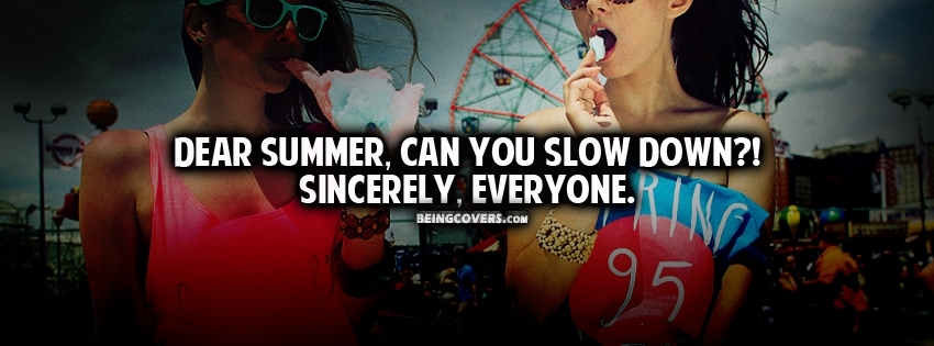 Dear Summer Can You Slow Down ? Facebook Cover