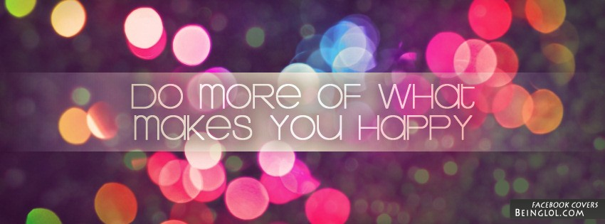 Do More Of What Makes You Happy Facebook Cover