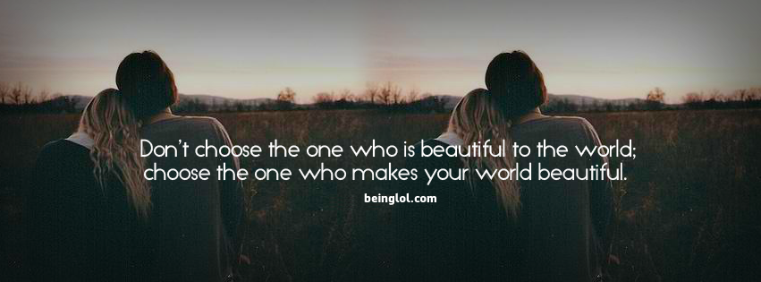 Don't Choose The One Who Is Beautiful The World Facebook Cover
