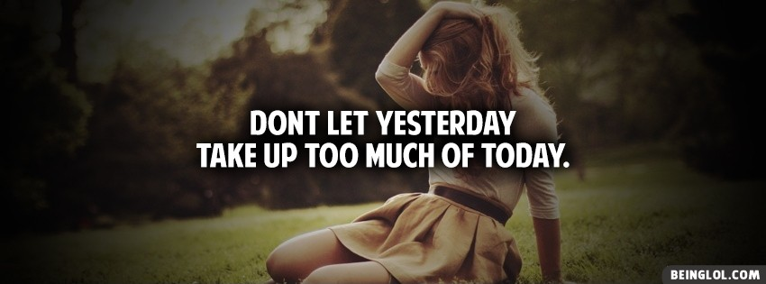 Dont Let Yesterday Take Up too Much Of Today Cover