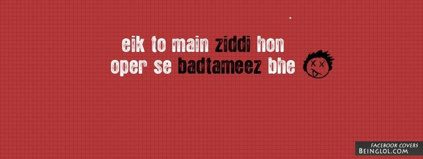 Eik To Main Ziddi Hon Oper Se Badtameez Bhe Facebook Cover