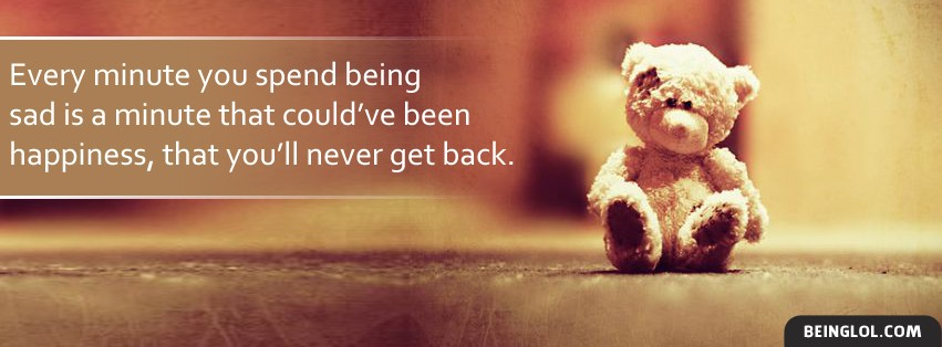 Every Minute You Spend Being Sad Facebook Cover