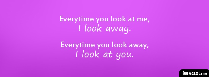 EveryTime You Look At Me Facebook Cover
