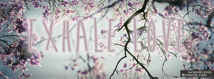 Exhale Love Facebook Cover