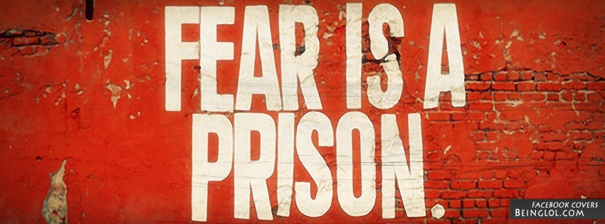 Fear Is A Prison Facebook Cover