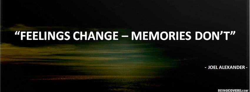 Feelings Change — Memories Don't. Facebook Cover