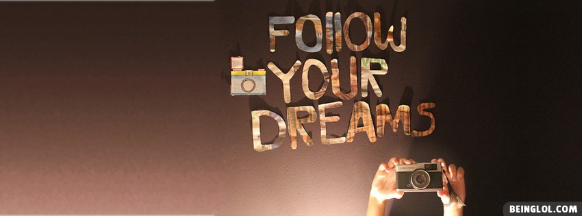 Follow Your Dreams Facebook Cover