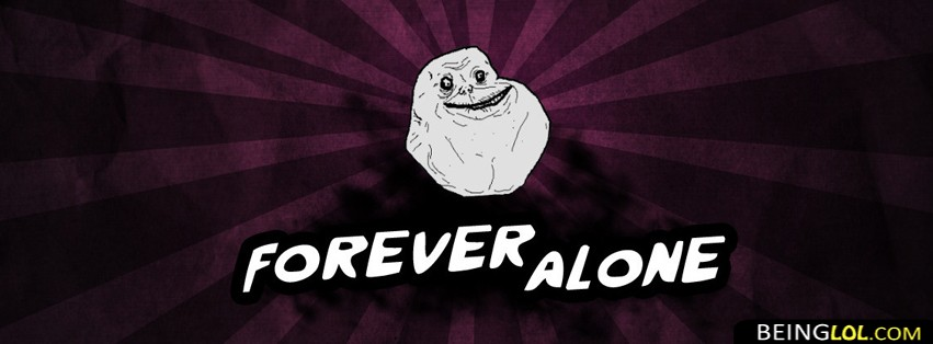 Forever Alone Facebook Cover