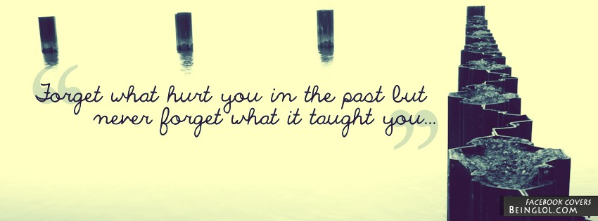 Forget What Hurt You Facebook Cover