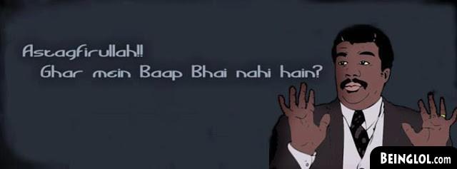 Ghar Me Baap Bahi Nahi Hai Kya ? Facebook Cover