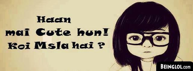 Haan Mai Cute Hun! Koi Msla Hai? Facebook Cover