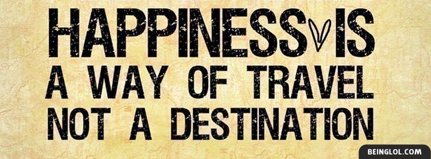 Happiness Is A Way Of Travel Facebook Cover