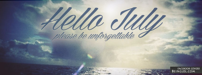 Hello July Please Be Unforgettable Facebook Cover