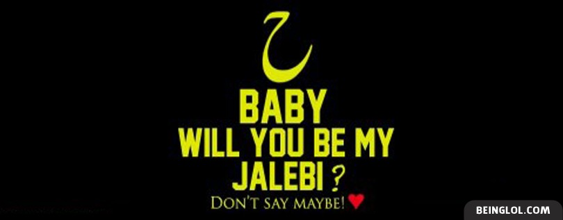 Hey Baby Will You Be My Jalebi Dont Say Maybe Facebook Cover
