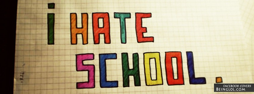 I Hate School Facebook Cover