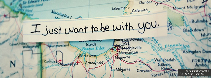 I Just Want To Be With You Facebook Cover