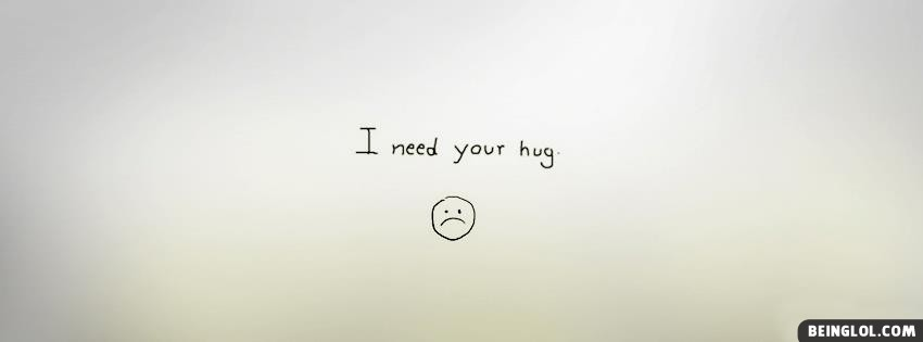I Need Your Hug Facebook Cover