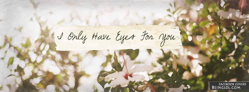 I Only Have Eyes For You Facebook Cover