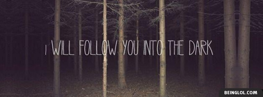 I Will Follow You Into The Dark Facebook Cover