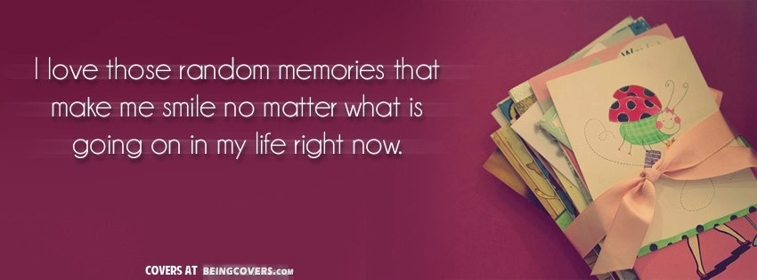 I Love Those Random Memories That Make Me Smile. Facebook Cover