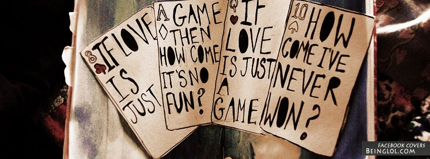 If Love Is Just A Game Facebook Cover