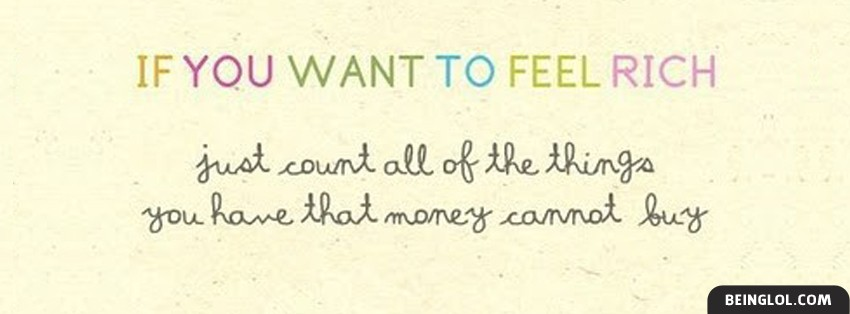 If You Want To Feel Rich Facebook Cover
