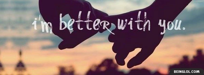 Quotes About Love Cover Photos For Facebook Timeline For Boys : Im Better With You Cover