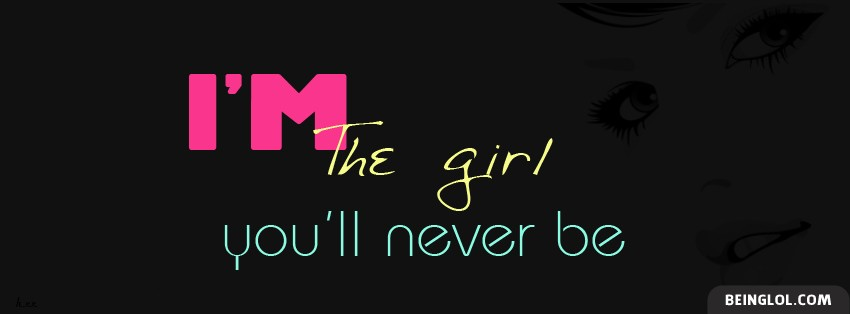 Im The Girl Youll Never Be Facebook Cover