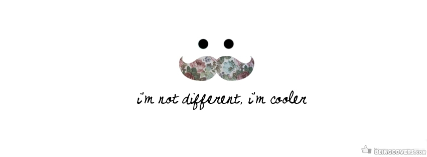 I'm Not Different I'm Cooler Facebook Cover