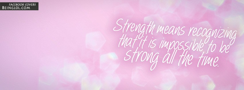 Impossible To Be Strong All The Time Facebook Cover