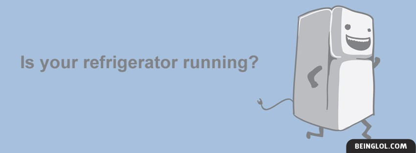 Is Your Refrigerator Running? Facebook Cover