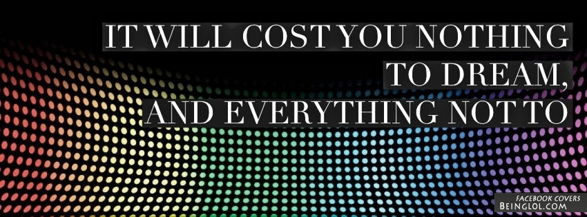 It Will Cost You Nothing To Dream Facebook Cover