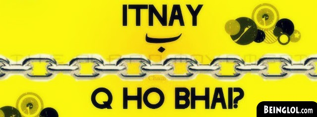 Itnay Bey Chain Q Ho Bhai ? Facebook Cover