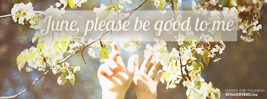 June, Please Be Good To Me Facebook Cover