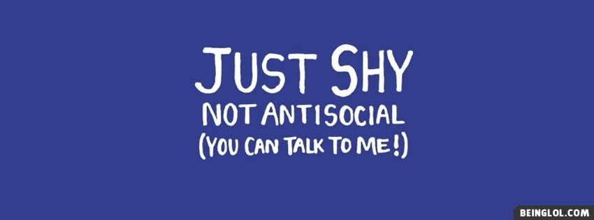 Just Shy Not Antisocial Facebook Cover
