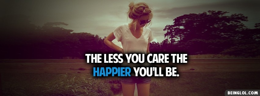 Less You Care Happier Facebook Cover