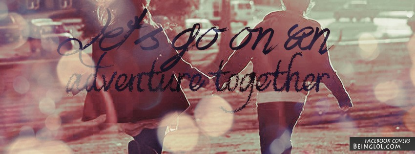 Lets Go On An Adventure Together Facebook Cover