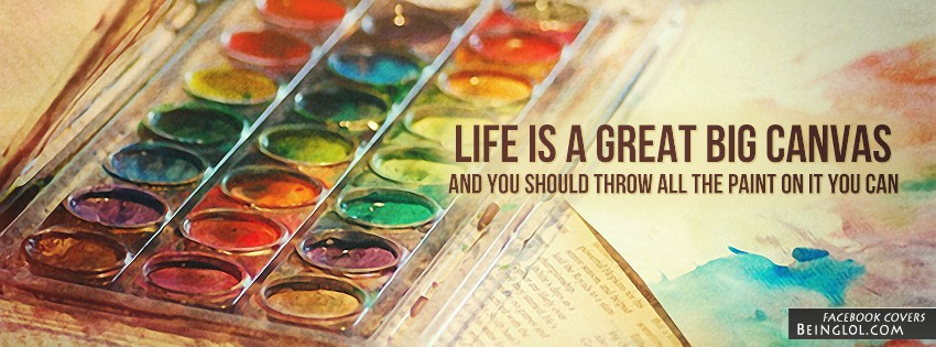 Life Is A Great Big Canvas Facebook Cover